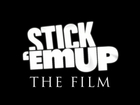 STICK EM UP - THE FILM